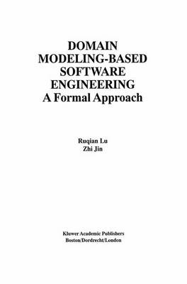 Domain Modeling-Based Software Engineering: A Formal Approach - The International Series on Asian Studies in Computer and Information Science 8 (Hardback)