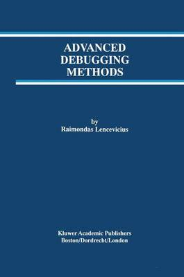 Advanced Debugging Methods - The Springer International Series in Engineering and Computer Science 568 (Hardback)