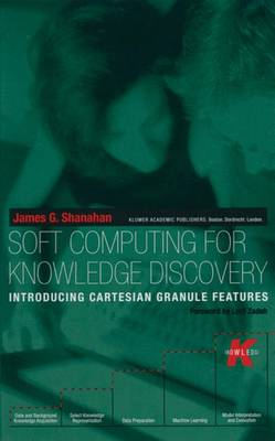 Soft Computing for Knowledge Discovery: Introducing Cartesian Granule Features - The Springer International Series in Engineering and Computer Science 570 (Hardback)