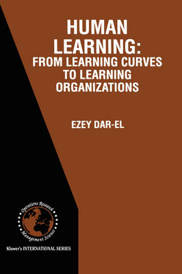 HUMAN LEARNING: From Learning Curves to Learning Organizations - International Series in Operations Research & Management Science 29 (Hardback)