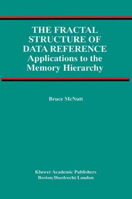 The Fractal Structure of Data Reference: Applications to the Memory Hierarchy - Advances in Database Systems 22 (Hardback)