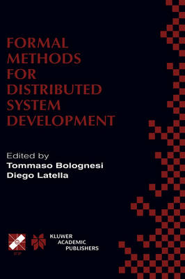 Formal Methods for Distributed System Development: FORTE / PSTV 2000 IFIP TC6 WG6.1 Joint International Conference on Formal Description Techniques for Distributed Systems and Communication Protocols (FORTE XIII) and Protocol Specification, Testing and Verification (PSTV XX) October 10-13, 2000, Pisa, Italy - IFIP Advances in Information and Communication Technology 55 (Hardback)