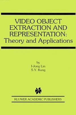 Video Object Extraction and Representation: Theory and Applications - The Springer International Series in Engineering and Computer Science 584 (Hardback)