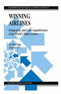 Winning Airlines: Productivity and Cost Competitiveness of the World's Major Airlines - Transportation Research, Economics and Policy (Hardback)
