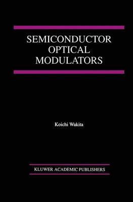 Semiconductor Optical Modulators (Hardback)