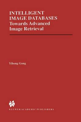 Intelligent Image Databases: Towards Advanced Image Retrieval - The Springer International Series in Engineering and Computer Science 421 (Hardback)