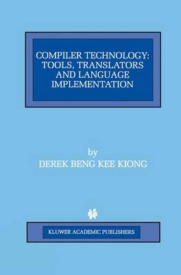 Compiler Technology: Tools, Translators and Language Implementation - The Springer International Series in Engineering and Computer Science 422 (Hardback)