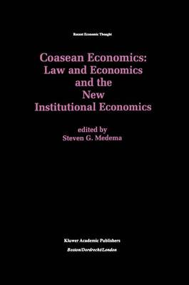 Coasean Economics Law and Economics and the New Institutional Economics - Recent Economic Thought 60 (Hardback)