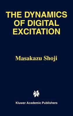 The Dynamics of Digital Excitation (Hardback)