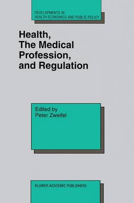 Health, the Medical Profession, and Regulation - Developments in Health Economics and Public Policy 6 (Hardback)