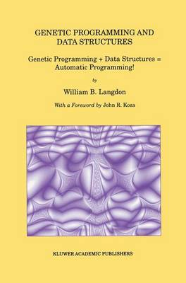 Genetic Programming and Data Structures: Genetic Programming + Data Structures = Automatic Programming! - Genetic Programming 1 (Hardback)