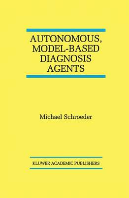 Autonomous, Model-Based Diagnosis Agents - The Springer International Series in Engineering and Computer Science 442 (Hardback)