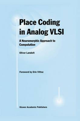 Place Coding in Analog VLSI: A Neuromorphic Approach to Computation (Hardback)