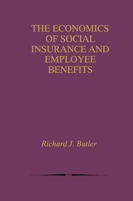 The Economics of Social Insurance and Employee Benefits (Hardback)