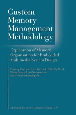 Custom Memory Management Methodology: Exploration of Memory Organisation for Embedded Multimedia System Design (Hardback)