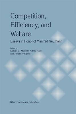 Competition, Efficiency, and Welfare: Essays in Honor of Manfred Neumann (Hardback)
