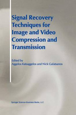 Signal Recovery Techniques for Image and Video Compression and Transmission (Hardback)