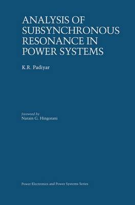 Analysis of Subsynchronous Resonance in Power Systems - Power Electronics and Power Systems (Hardback)