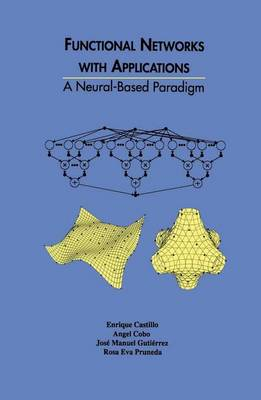 Functional Networks with Applications: A Neural-Based Paradigm - The Springer International Series in Engineering and Computer Science 473 (Hardback)
