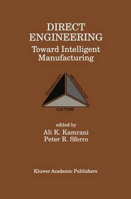Direct Engineering: Toward Intelligent Manufacturing: Toward Intelligent Manufacturing (Hardback)