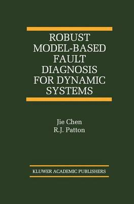 Robust Model-Based Fault Diagnosis for Dynamic Systems - The International Series on Asian Studies in Computer and Information Science 3 (Hardback)