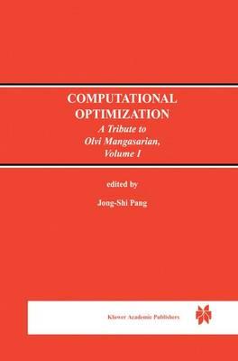 Computational Optimization: A Tribute to Olvi Mangasarian Volume I (Hardback)