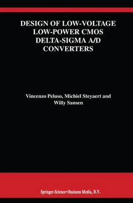 Design of Low-Voltage Low-Power CMOS Delta-Sigma A/D Converters - The Springer International Series in Engineering and Computer Science 493 (Hardback)