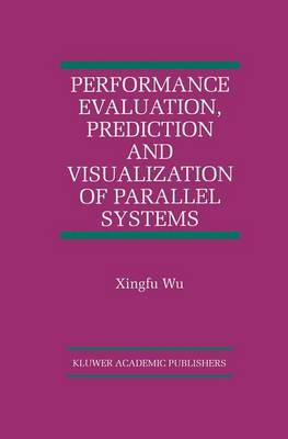 Performance Evaluation, Prediction and Visualization of Parallel Systems - The International Series on Asian Studies in Computer and Information Science 4 (Hardback)