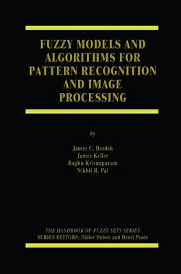 Fuzzy Models and Algorithms for Pattern Recognition and Image Processing - The Handbooks of Fuzzy Sets 4 (Hardback)