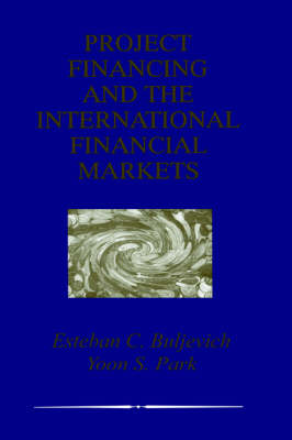 Project Financing and the International Financial Markets (Hardback)