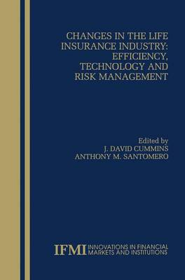 Changes in the Life Insurance Industry: Efficiency, Technology and Risk Management - Innovations in Financial Markets and Institutions 11 (Hardback)