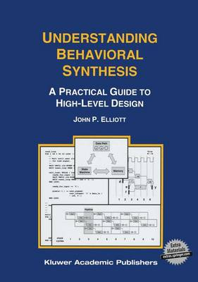 Understanding Behavioral Synthesis: A Practical Guide to High-Level Design (Hardback)