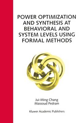 Power Optimization and Synthesis at Behavioral and System Levels Using Formal Methods (Hardback)