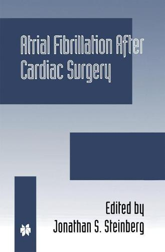 Atrial Fibrillation after Cardiac Surgery - Developments in Cardiovascular Medicine 222 (Hardback)
