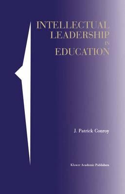 Intellectual Leadership in Education (Hardback)