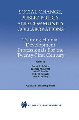 Social Change, Public Policy, and Community Collaborations: Training Human Development Professionals For the Twenty-First Century - International Series in Outreach Scholarship 3 (Hardback)