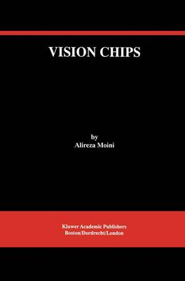 Vision Chips - The Springer International Series in Engineering and Computer Science 526 (Hardback)