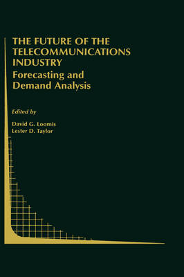 The Future of the Telecommunications Industry: Forecasting and Demand Analysis - Topics in Regulatory Economics and Policy 33 (Hardback)