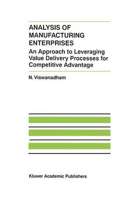 Analysis of Manufacturing Enterprises: An Approach to Leveraging Value Delivery Processes for Competitive Advantage - The International Series on Discrete Event Dynamic Systems 12 (Hardback)