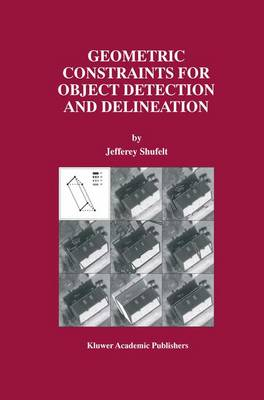 Geometric Constraints for Object Detection and Delineation - The Springer International Series in Engineering and Computer Science 530 (Hardback)