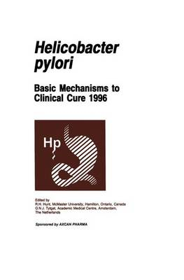 Helicobacter pylori: Basic Mechanisms to Clinical Cure 1996 (Hardback)