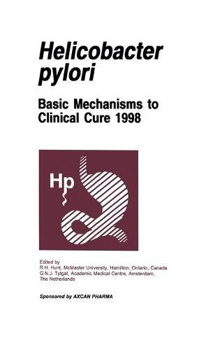 Helicobacter Pylori 1998: Basic Mechanisms to Clinical Cure (Hardback)