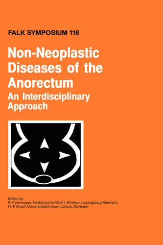 Non-Neoplastic Diseases of the Anorectum: An Interdisciplinary Approach - Falk Symposium 118 (Hardback)