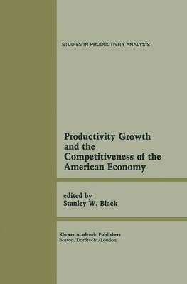 Productivity Growth and the Competitiveness of the American Economy: A Carolina Public Policy Conference Volume - Studies in Productivity Analysis (Hardback)