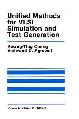 Unified Methods for VLSI Simulation and Test Generation - The Springer International Series in Engineering and Computer Science 73 (Hardback)