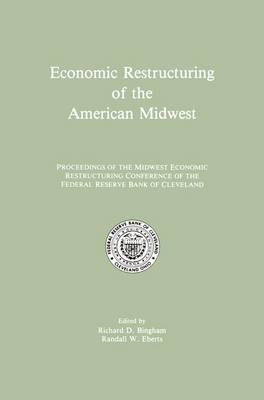 Economic Restructuring of the American Midwest: Proceedings of the Midwest Economic Restructuring Conference of the Federal Reserve Bank of Cleveland (Hardback)