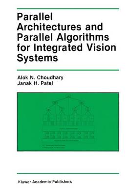 Parallel Architectures and Parallel Algorithms for Integrated Vision Systems - The Springer International Series in Engineering and Computer Science 108 (Hardback)