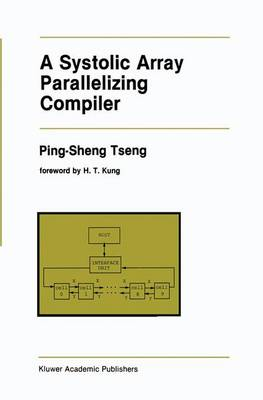 A Systolic Array Parallelizing Compiler - The Springer International Series in Engineering and Computer Science 106 (Hardback)