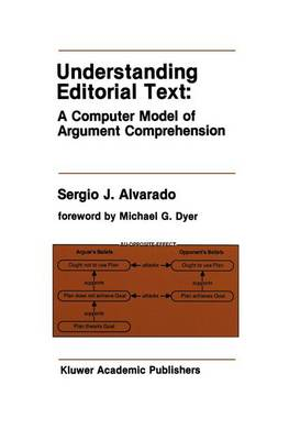 Understanding Editorial Text: A Computer Model of Argument Comprehension - The Springer International Series in Engineering and Computer Science 107 (Hardback)