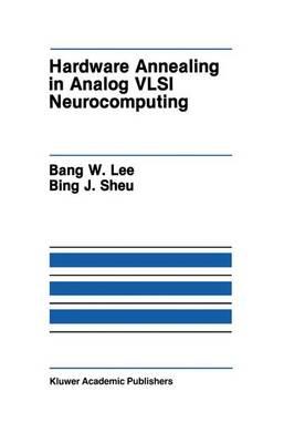 Hardware Annealing in Analog VLSI Neurocomputing - The Springer International Series in Engineering and Computer Science 127 (Hardback)